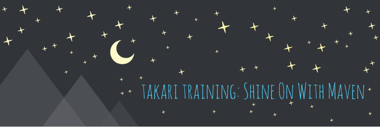 Takari Training: Shine On With Maven